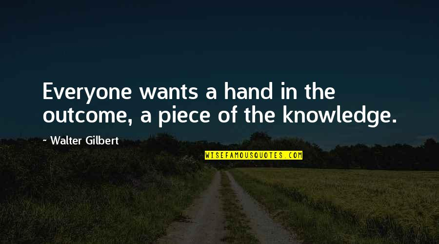 Smokes And Mirrors Quotes By Walter Gilbert: Everyone wants a hand in the outcome, a