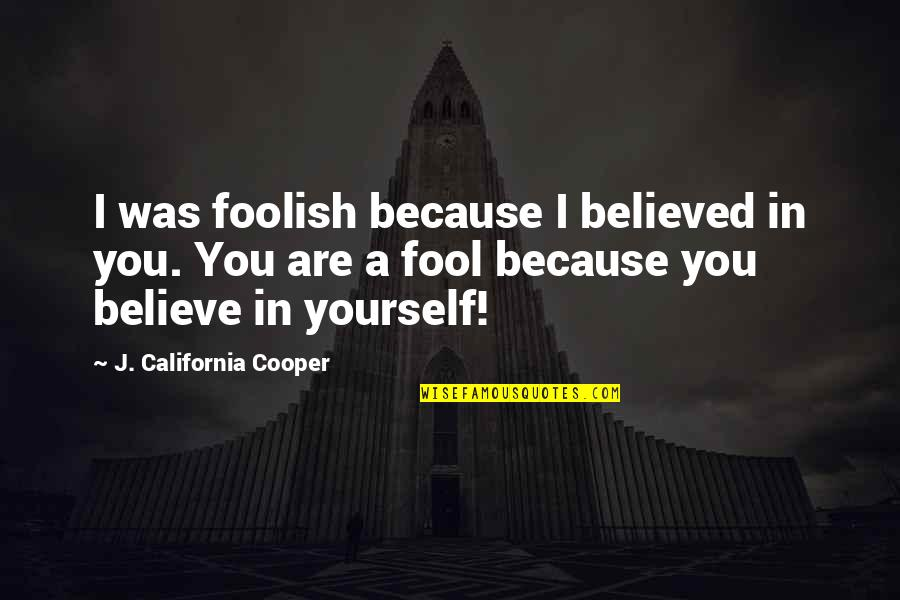 Smoki Quotes By J. California Cooper: I was foolish because I believed in you.