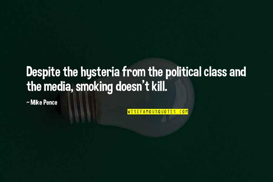 Smoking Kill Quotes By Mike Pence: Despite the hysteria from the political class and