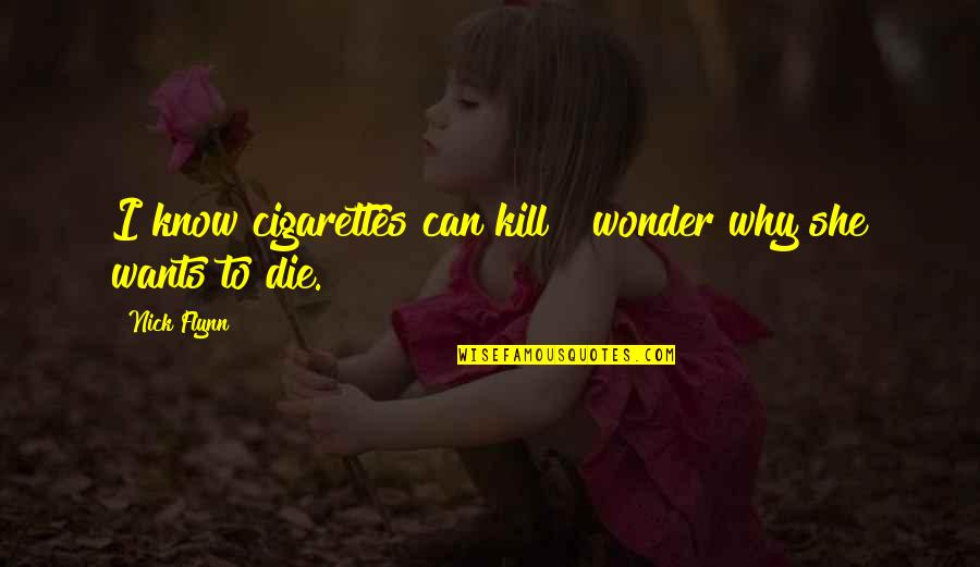 Smoking Kill Quotes By Nick Flynn: I know cigarettes can kill & wonder why