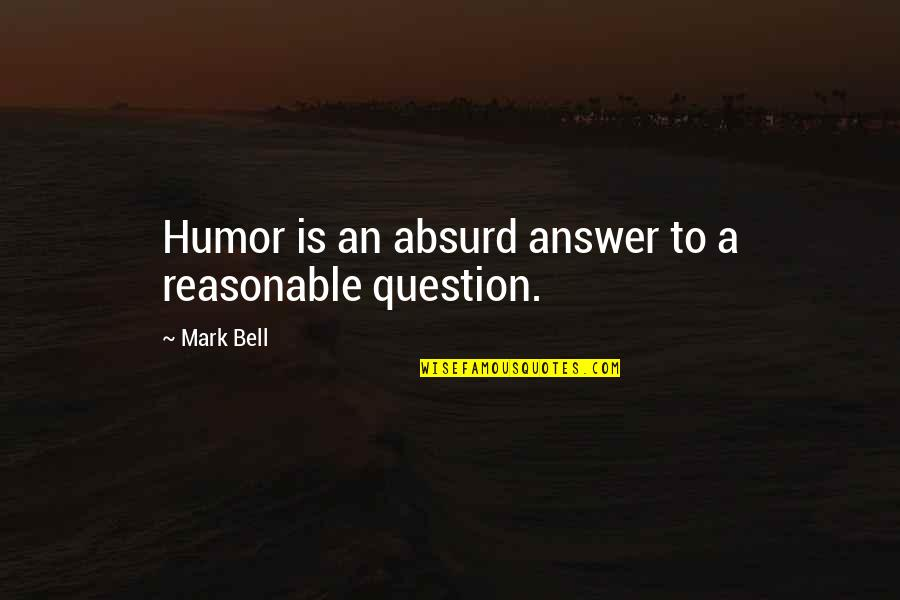 Smosh Instagram Quotes By Mark Bell: Humor is an absurd answer to a reasonable
