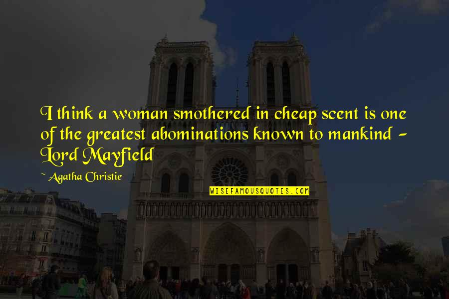 Smothered Quotes By Agatha Christie: I think a woman smothered in cheap scent