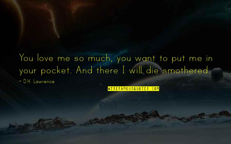 Smothered Quotes By D.H. Lawrence: You love me so much, you want to
