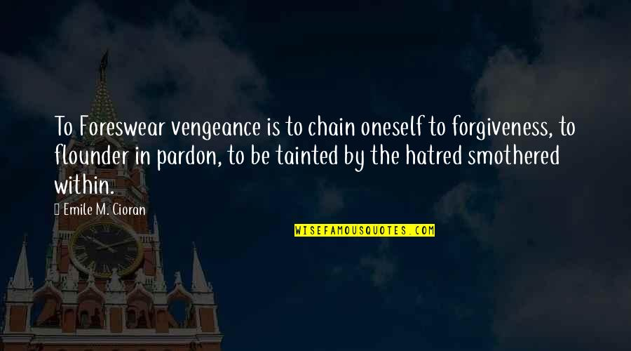 Smothered Quotes By Emile M. Cioran: To Foreswear vengeance is to chain oneself to