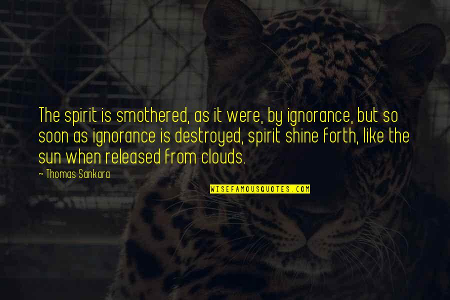 Smothered Quotes By Thomas Sankara: The spirit is smothered, as it were, by