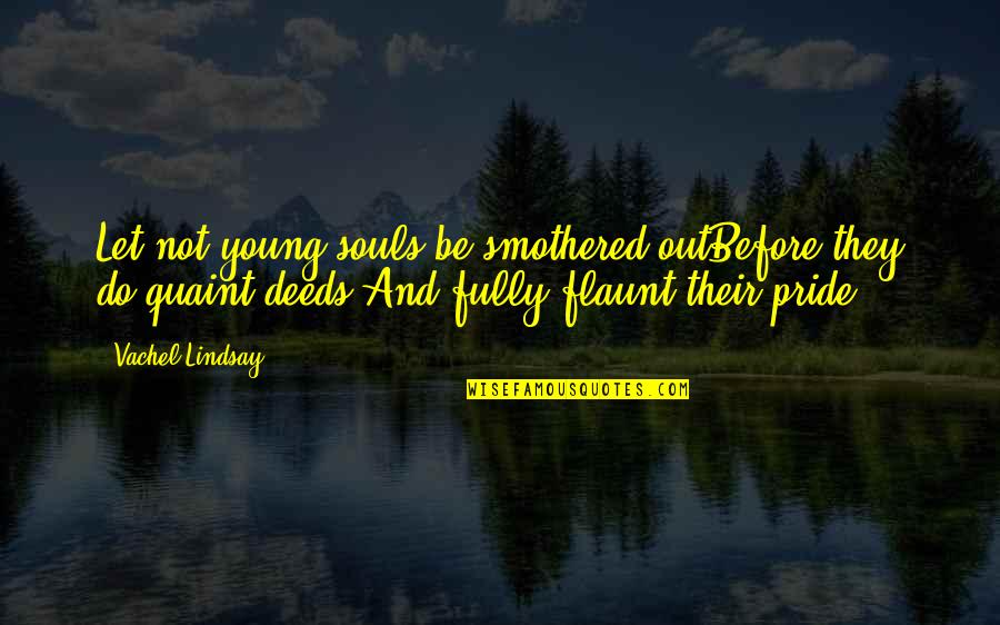 Smothered Quotes By Vachel Lindsay: Let not young souls be smothered outBefore they