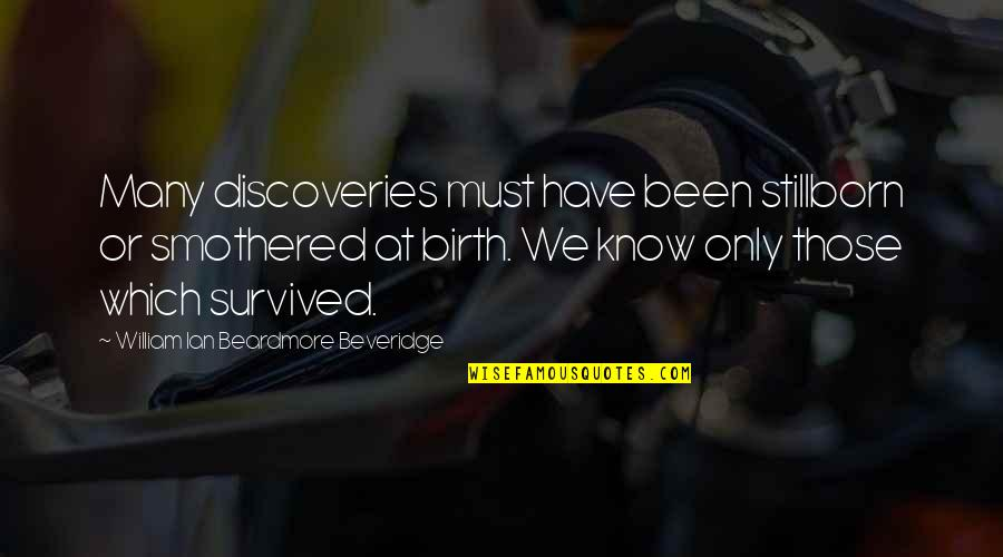 Smothered Quotes By William Ian Beardmore Beveridge: Many discoveries must have been stillborn or smothered