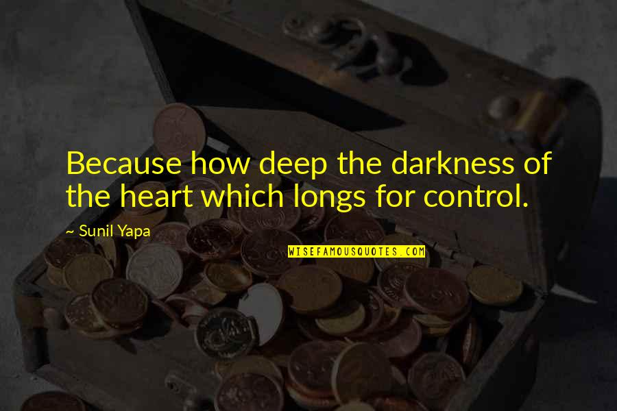 Snagsby's Quotes By Sunil Yapa: Because how deep the darkness of the heart