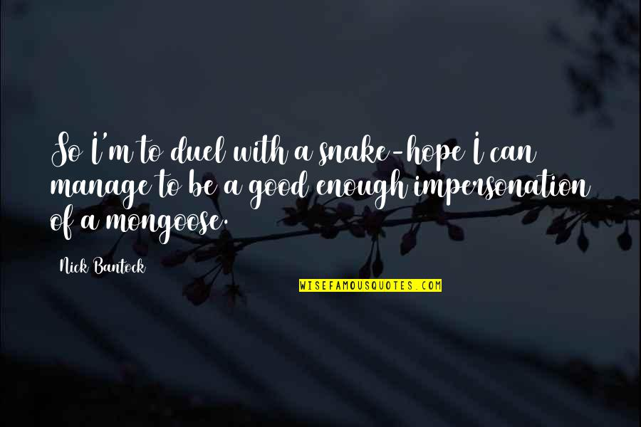 Snake And Mongoose Quotes By Nick Bantock: So I'm to duel with a snake-hope I