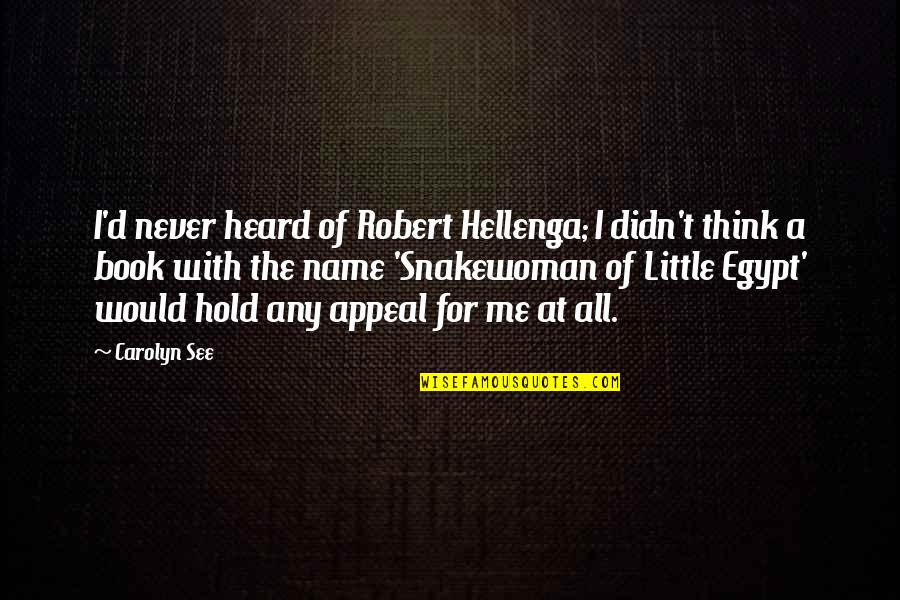 Snakewoman Quotes By Carolyn See: I'd never heard of Robert Hellenga; I didn't