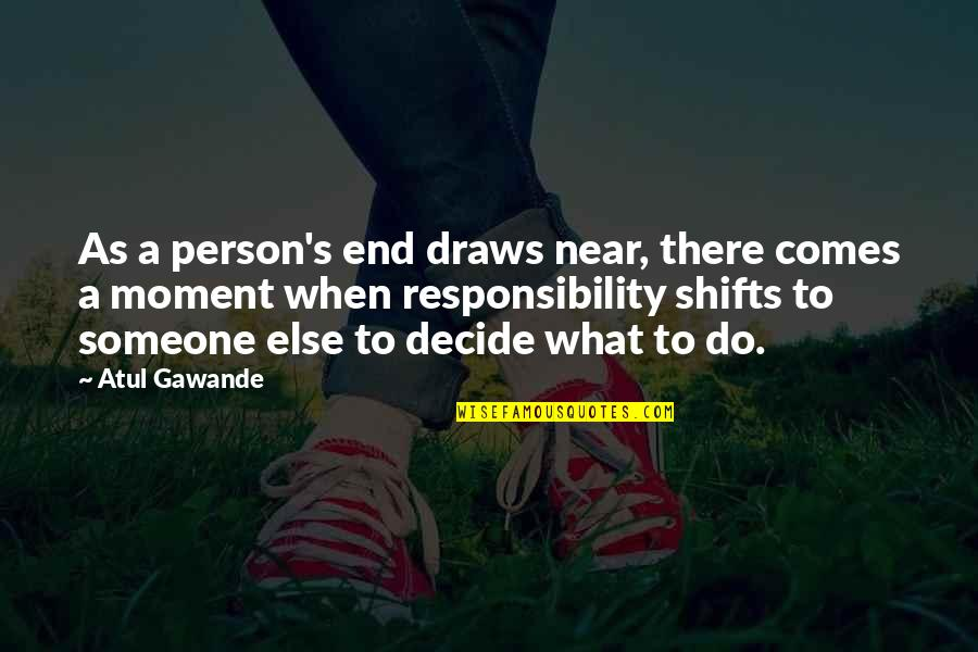 Snap Printing Quotes By Atul Gawande: As a person's end draws near, there comes
