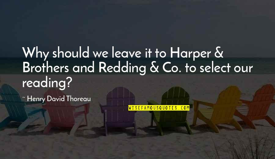 Snap Printing Quotes By Henry David Thoreau: Why should we leave it to Harper &