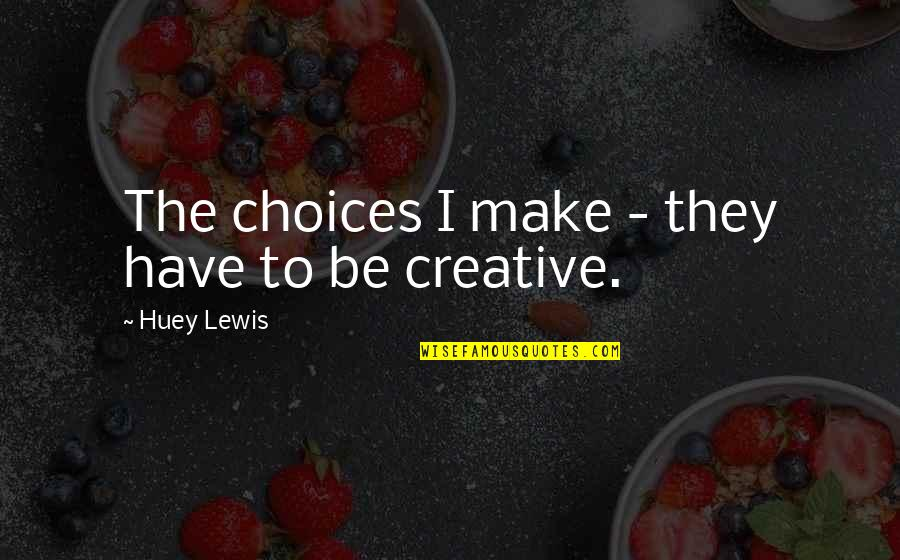 Snap Printing Quotes By Huey Lewis: The choices I make - they have to