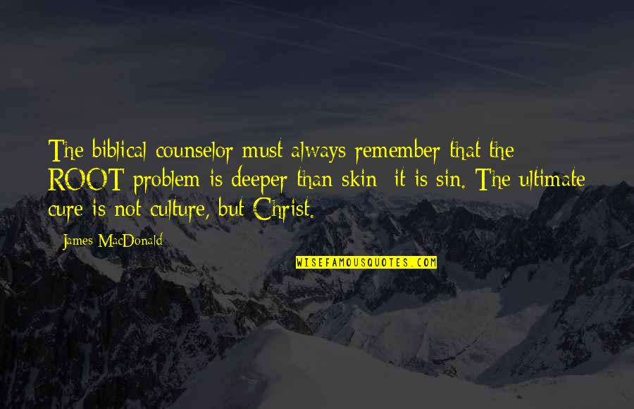 Snap Printing Quotes By James MacDonald: The biblical counselor must always remember that the