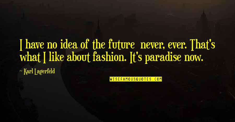 Snap Printing Quotes By Karl Lagerfeld: I have no idea of the future never,