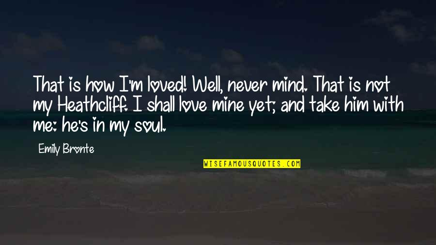 Snappee Quotes By Emily Bronte: That is how I'm loved! Well, never mind.