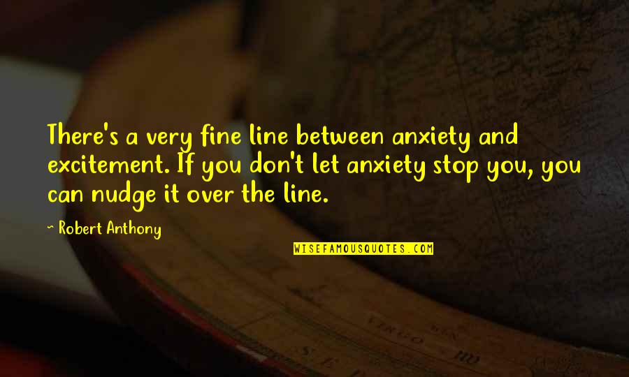 Snappee Quotes By Robert Anthony: There's a very fine line between anxiety and