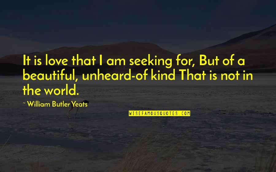 Snappee Quotes By William Butler Yeats: It is love that I am seeking for,
