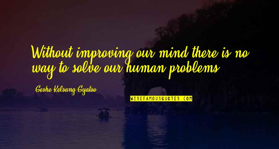 Snapping Turtles Quotes By Geshe Kelsang Gyatso: Without improving our mind there is no way