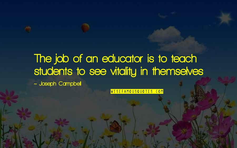 Snapping Turtles Quotes By Joseph Campbell: The job of an educator is to teach