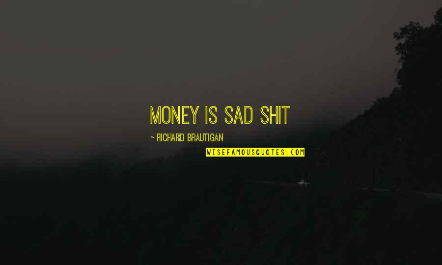 Snapping Turtles Quotes By Richard Brautigan: Money is sad shit