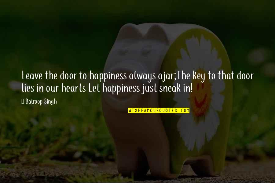Sneak Out Quotes By Balroop Singh: Leave the door to happiness always ajar;The key