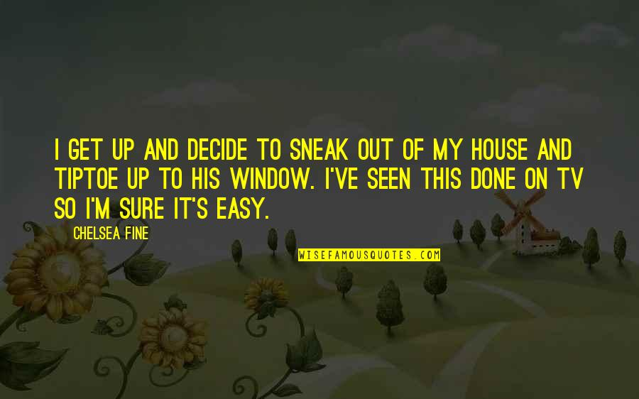 Sneak Out Quotes By Chelsea Fine: I get up and decide to sneak out
