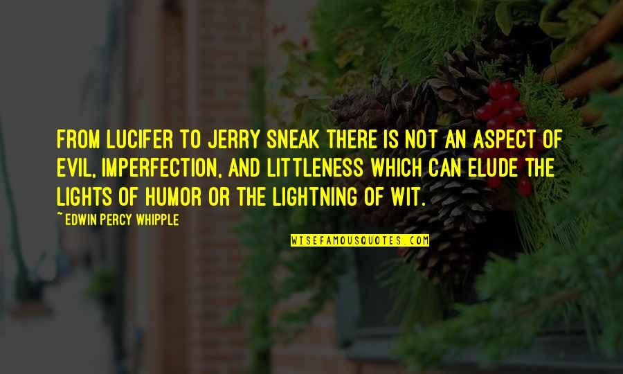 Sneak Out Quotes By Edwin Percy Whipple: From Lucifer to Jerry Sneak there is not