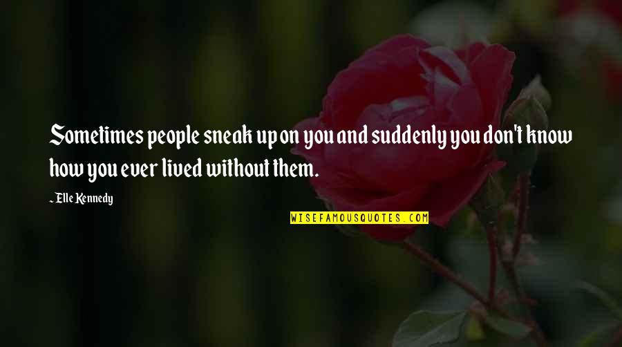 Sneak Out Quotes By Elle Kennedy: Sometimes people sneak up on you and suddenly