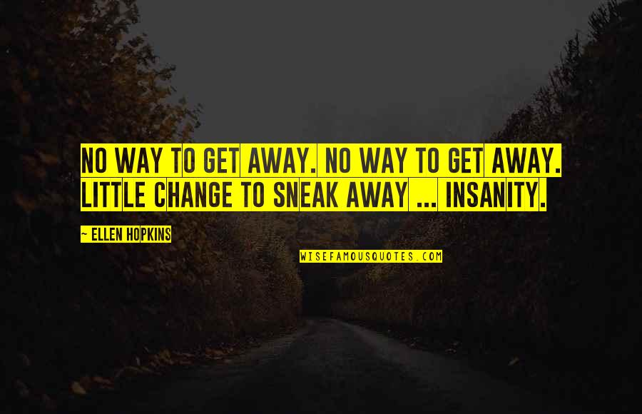 Sneak Out Quotes By Ellen Hopkins: No way to get away. No way to