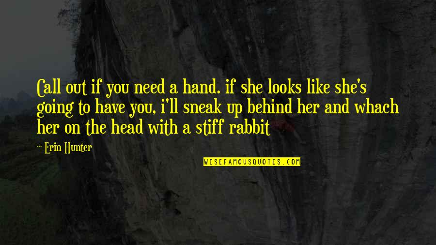 Sneak Out Quotes By Erin Hunter: Call out if you need a hand. if