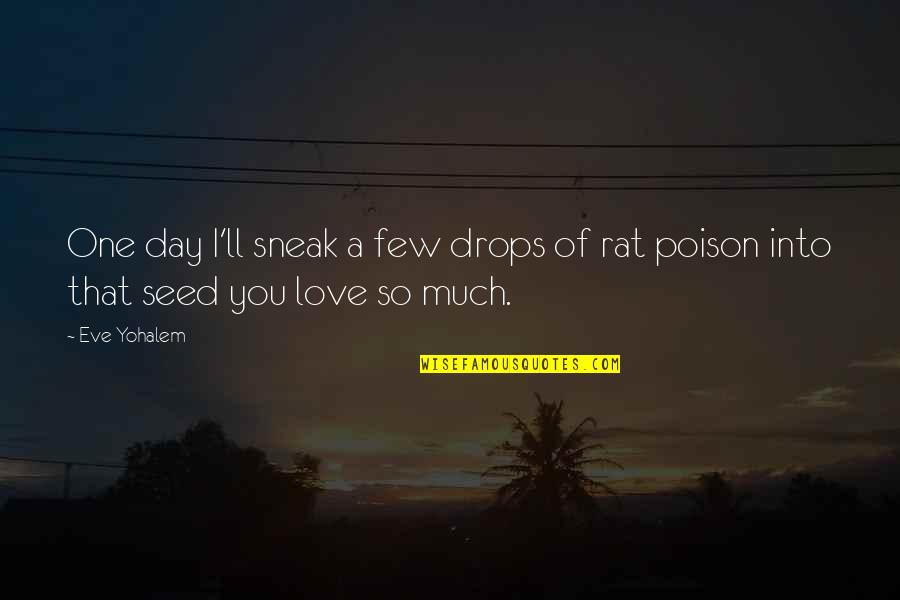 Sneak Out Quotes By Eve Yohalem: One day I'll sneak a few drops of