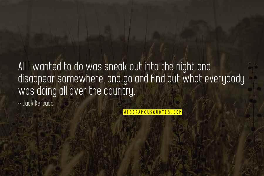 Sneak Out Quotes By Jack Kerouac: All I wanted to do was sneak out