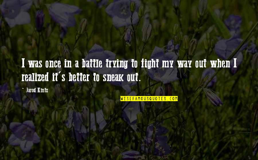 Sneak Out Quotes By Jarod Kintz: I was once in a battle trying to