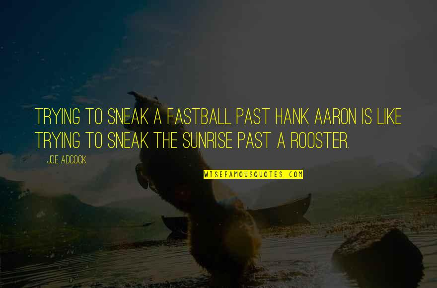 Sneak Out Quotes By Joe Adcock: Trying to sneak a fastball past Hank Aaron
