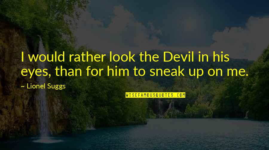 Sneak Out Quotes By Lionel Suggs: I would rather look the Devil in his