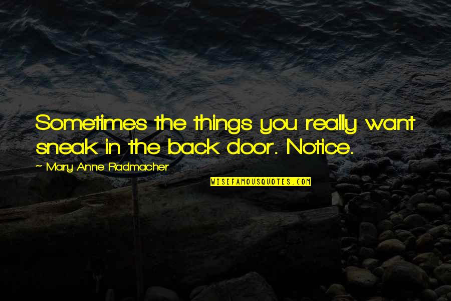 Sneak Out Quotes By Mary Anne Radmacher: Sometimes the things you really want sneak in