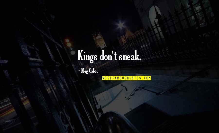 Sneak Out Quotes By Meg Cabot: Kings don't sneak.