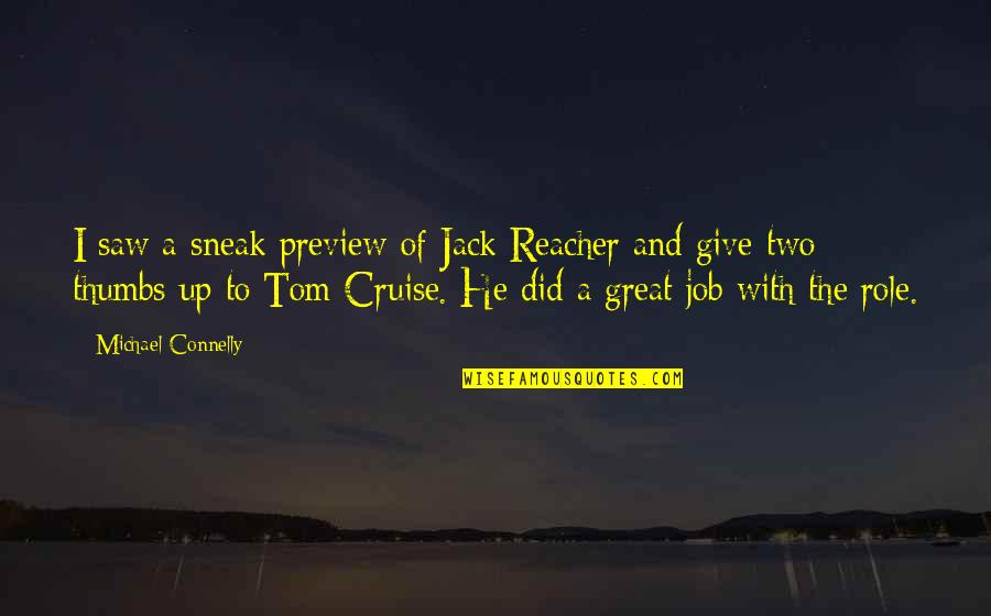Sneak Out Quotes By Michael Connelly: I saw a sneak preview of Jack Reacher