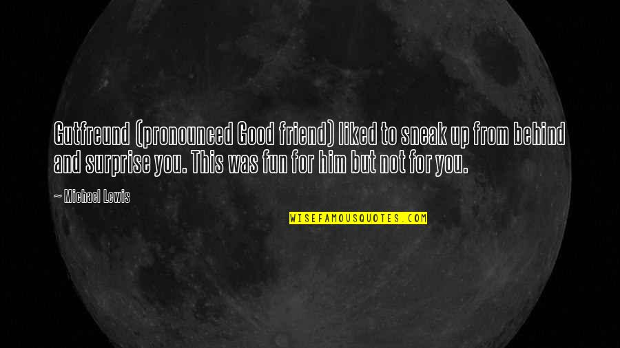 Sneak Out Quotes By Michael Lewis: Gutfreund (pronounced Good friend) liked to sneak up