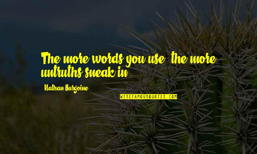 Sneak Out Quotes By Nathan Burgoine: The more words you use, the more untruths