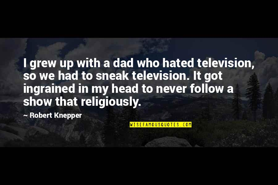 Sneak Out Quotes By Robert Knepper: I grew up with a dad who hated