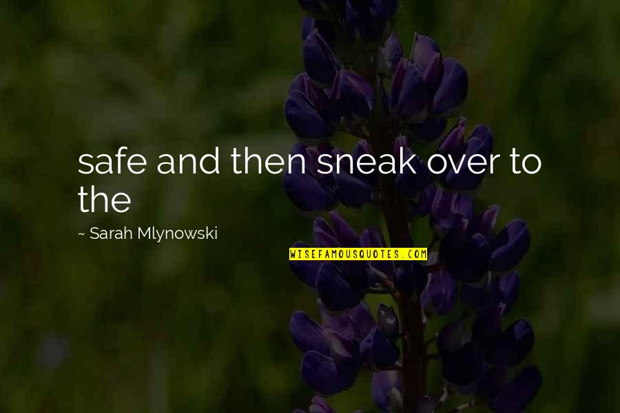 Sneak Out Quotes By Sarah Mlynowski: safe and then sneak over to the