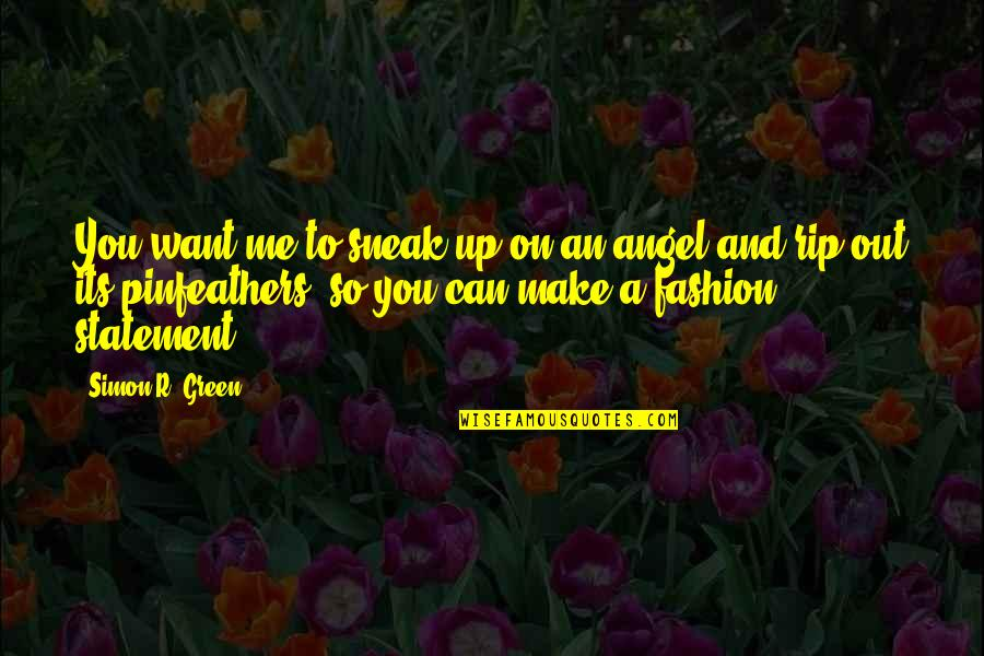 Sneak Out Quotes By Simon R. Green: You want me to sneak up on an