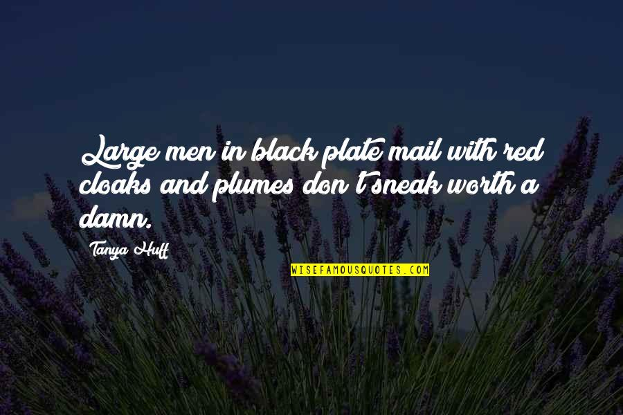Sneak Out Quotes By Tanya Huff: Large men in black plate mail with red