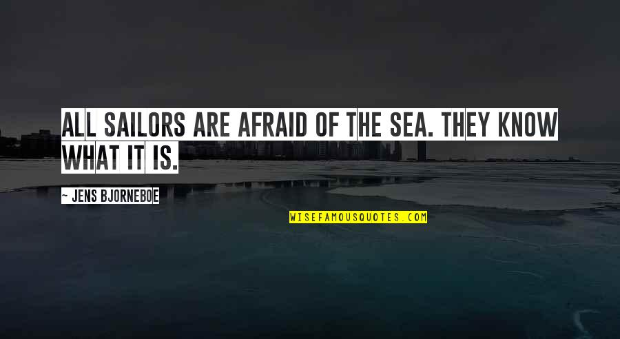Sneakerhead Quotes By Jens Bjorneboe: All sailors are afraid of the sea. They
