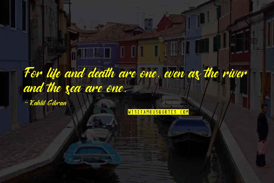 Sneakerhead Quotes By Kahlil Gibran: For life and death are one, even as