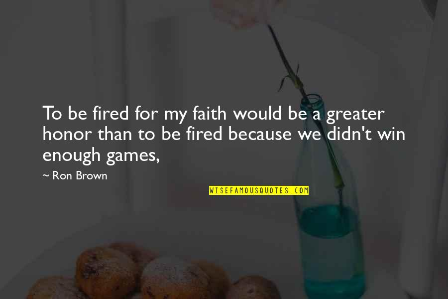 Sneakerhead Quotes By Ron Brown: To be fired for my faith would be