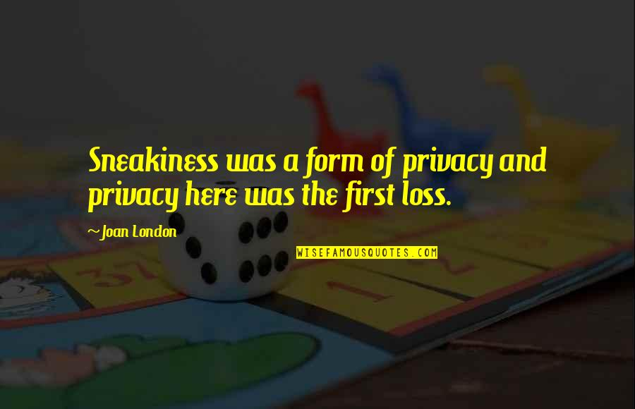 Sneakiness Quotes By Joan London: Sneakiness was a form of privacy and privacy