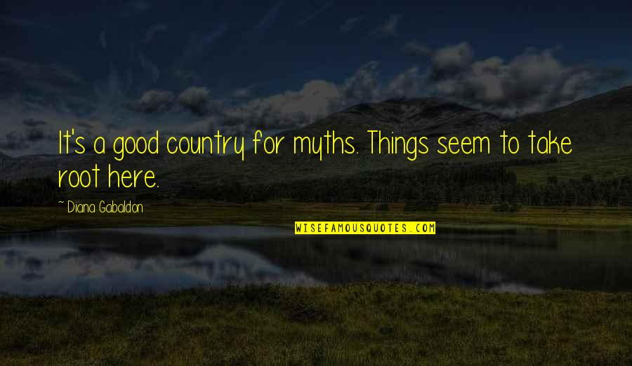 Sneaky Family Members Quotes By Diana Gabaldon: It's a good country for myths. Things seem